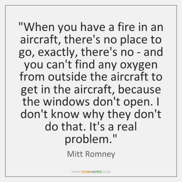 """When you have a fire in an aircraft, there's no place to ..."