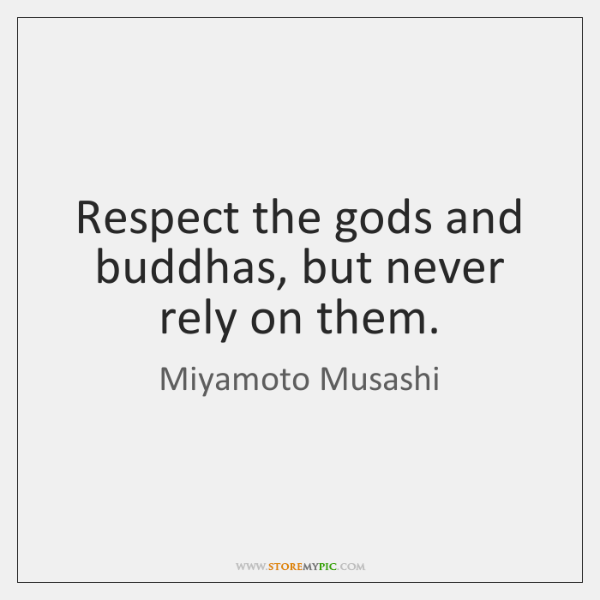 Respect the gods and buddhas, but never rely on them.