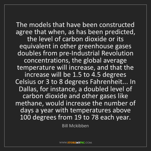 Bill Mckibben: The models that have been constructed agree that when,...