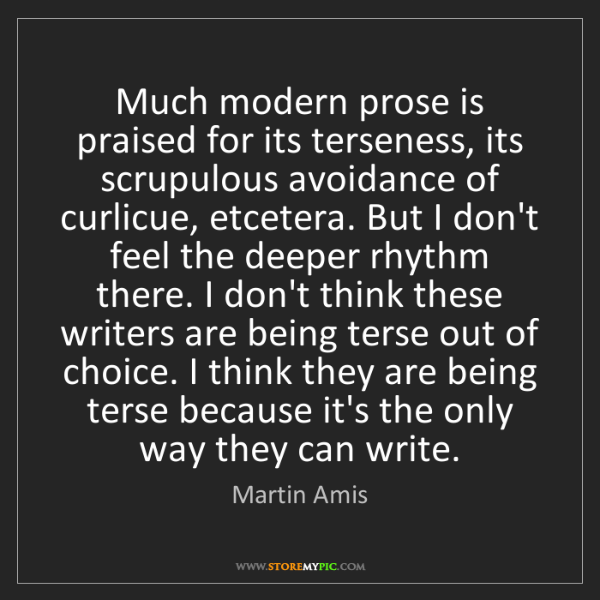 Martin Amis: Much modern prose is praised for its terseness, its scrupulous...