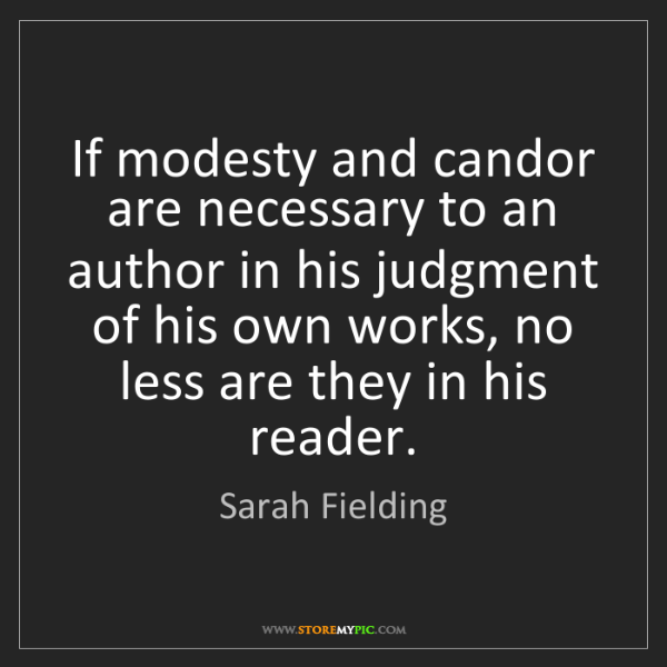 Sarah Fielding: If modesty and candor are necessary to an author in his...