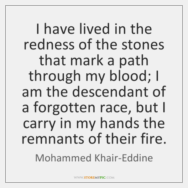 I have lived in the redness of the stones that mark a ...