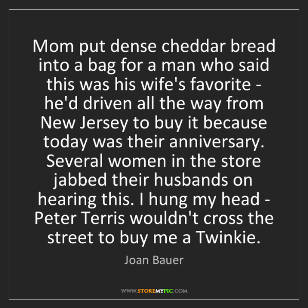 Joan Bauer: Mom put dense cheddar bread into a bag for a man who...