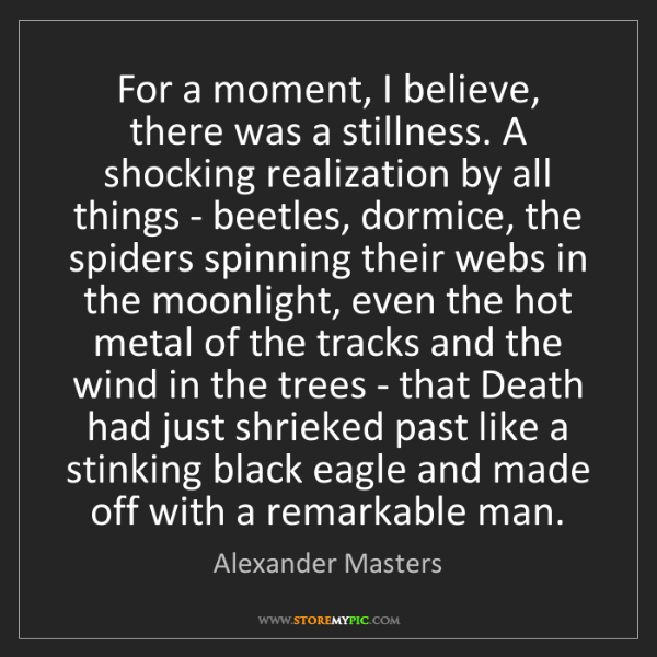 Alexander Masters: For a moment, I believe, there was a stillness. A shocking...