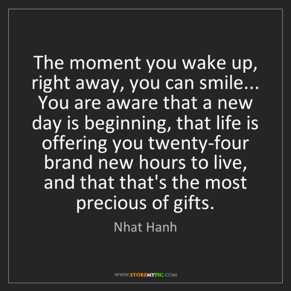 Nhat Hanh: The moment you wake up, right away, you can smile......