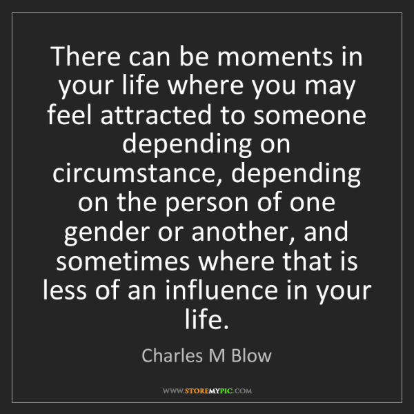 Charles M Blow: There can be moments in your life where you may feel...