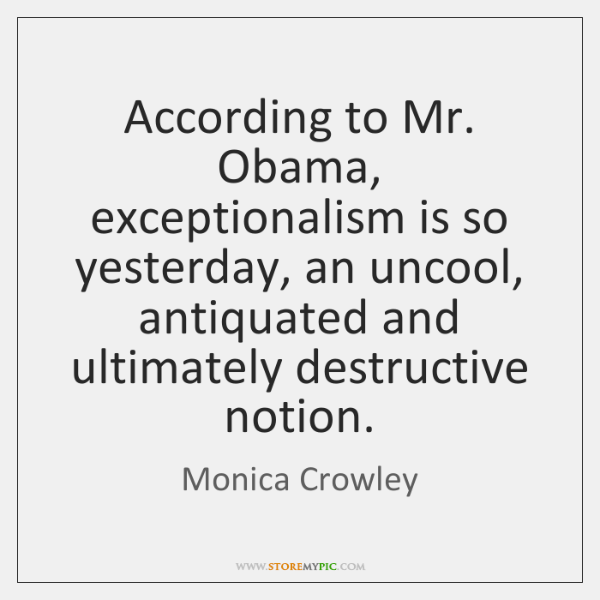 According to Mr. Obama, exceptionalism is so yesterday, an uncool, antiquated and ...