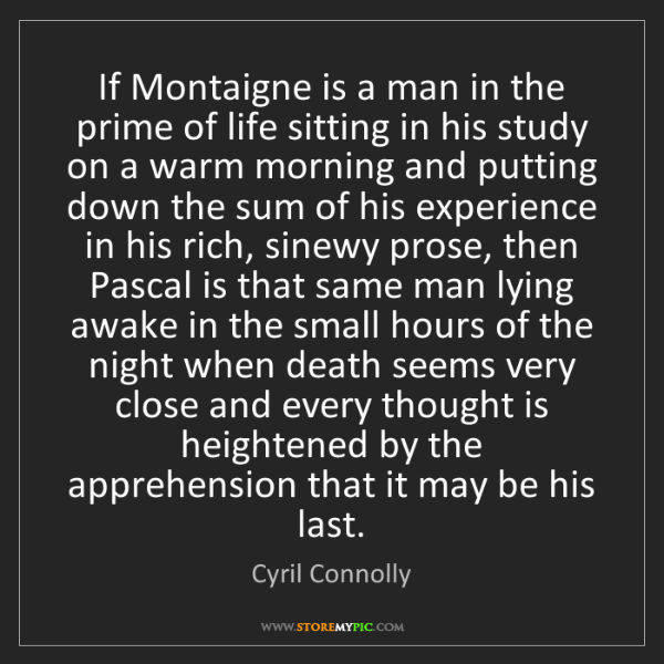 Cyril Connolly: If Montaigne is a man in the prime of life sitting in...