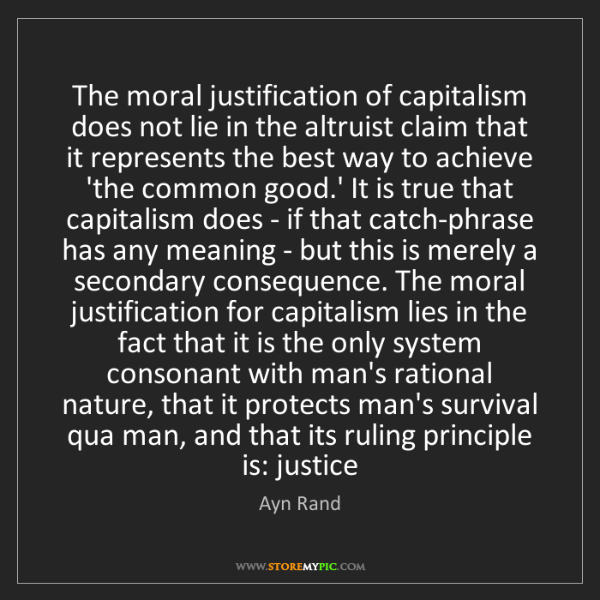 Ayn Rand: The moral justification of capitalism does not lie in...