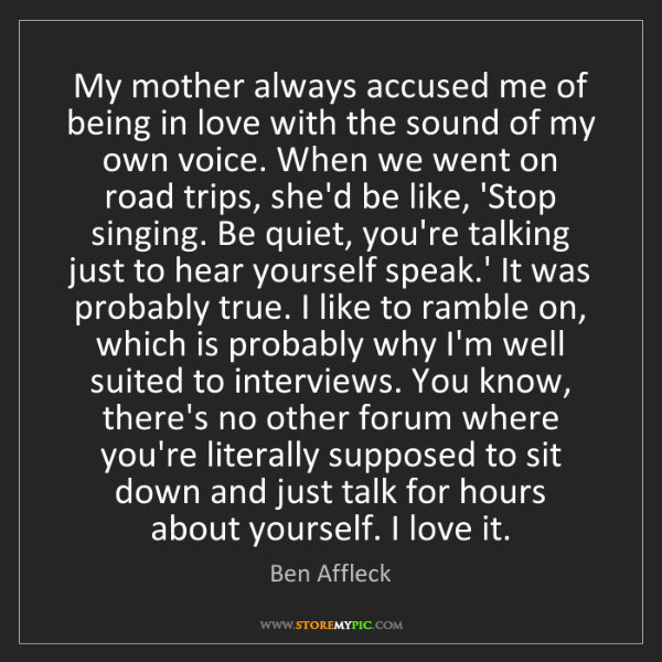 Ben Affleck: My mother always accused me of being in love with the...
