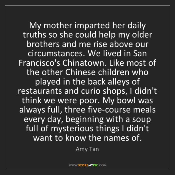 Amy Tan: My mother imparted her daily truths so she could help...