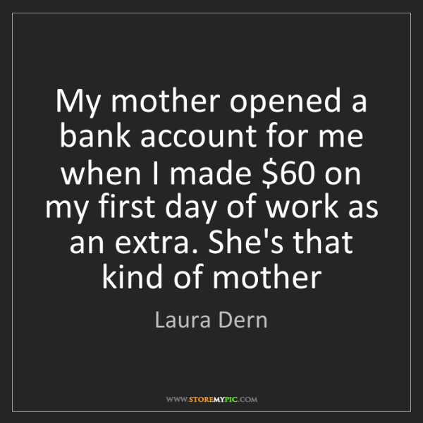 Laura Dern: My mother opened a bank account for me when I made $60...