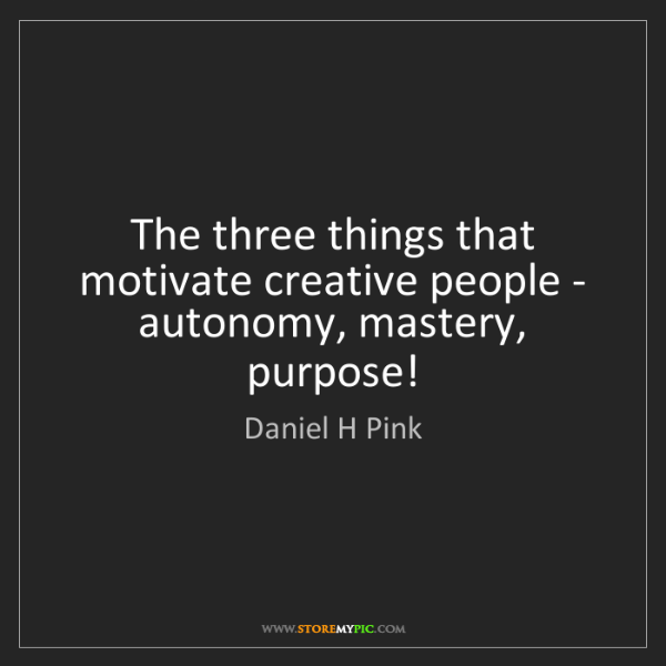 Daniel H Pink: The three things that motivate creative people - autonomy,...