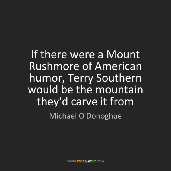 Michael O'Donoghue: If there were a Mount Rushmore of American humor, Terry...