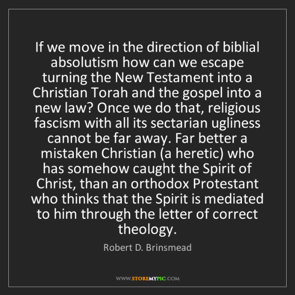 Robert D. Brinsmead: If we move in the direction of biblial absolutism how...