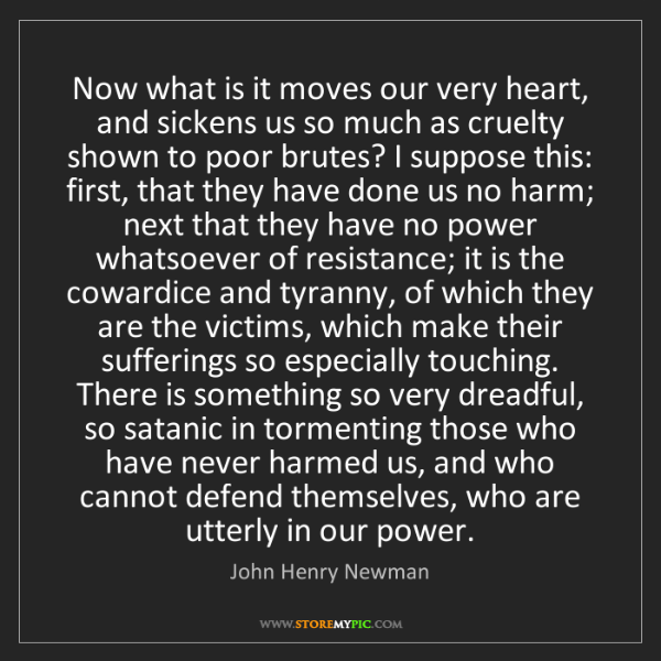 John Henry Newman: Now what is it moves our very heart, and sickens us so...