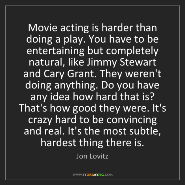 Jon Lovitz: Movie acting is harder than doing a play. You have to...