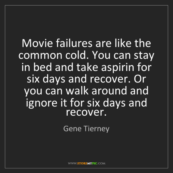 Gene Tierney: Movie failures are like the common cold. You can stay...
