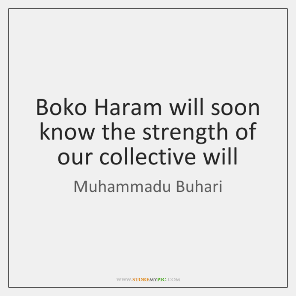 Boko Haram will soon know the strength of our collective will