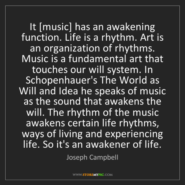 Joseph Campbell: It [music] has an awakening function. Life is a rhythm....