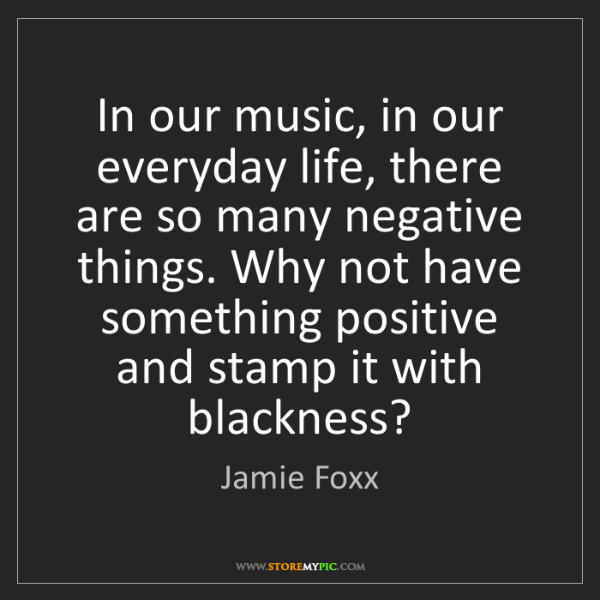 Jamie Foxx: In our music, in our everyday life, there are so many...