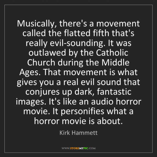 Kirk Hammett: Musically, there's a movement called the flatted fifth...