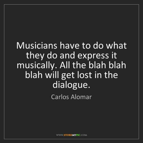 Carlos Alomar: Musicians have to do what they do and express it musically....