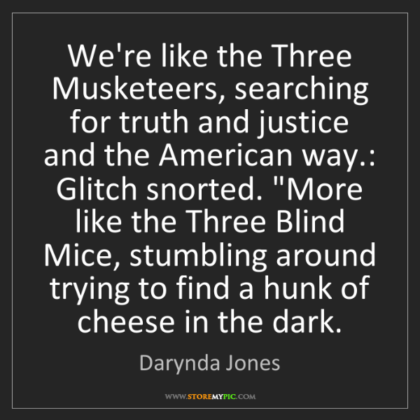 Darynda Jones: We're like the Three Musketeers, searching for truth...