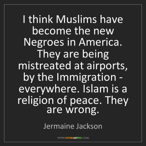 Jermaine Jackson: I think Muslims have become the new Negroes in America....
