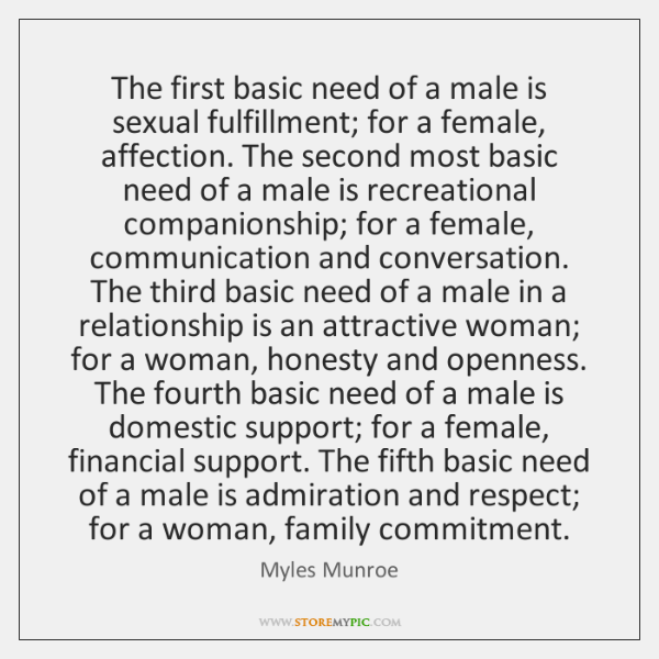 The first basic need of a male is sexual fulfillment; for a ...
