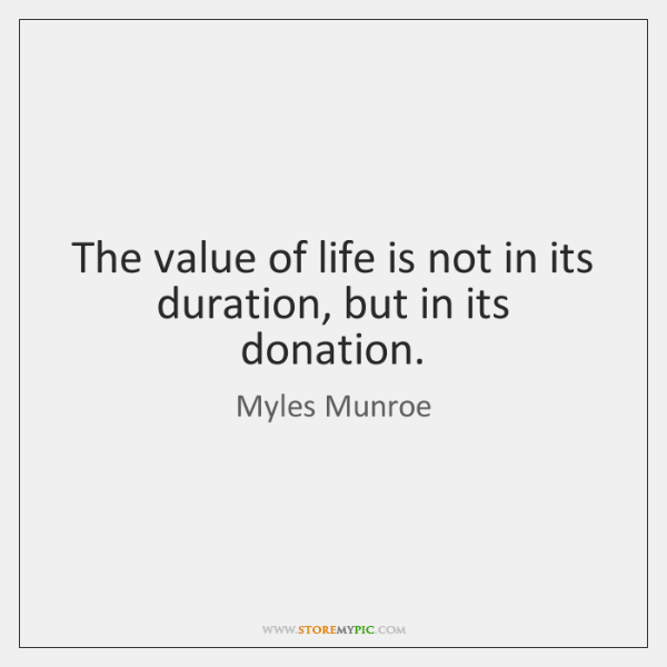 The value of life is not in its duration, but in its ...