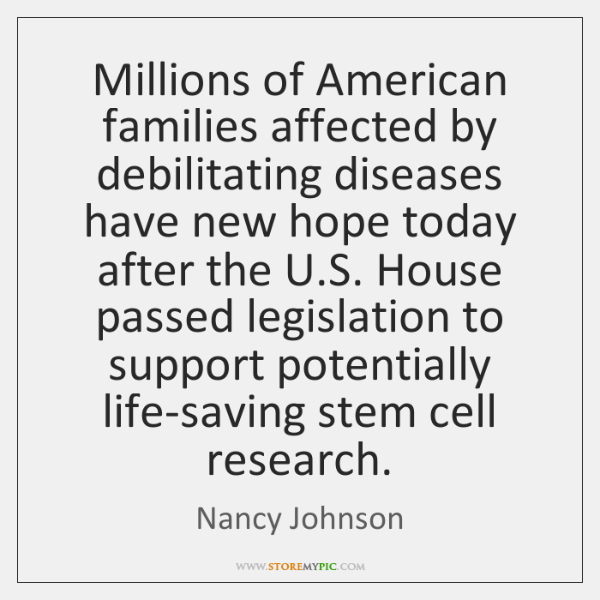 Millions of American families affected by debilitating diseases have new hope today ...