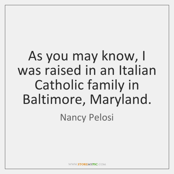 As you may know, I was raised in an Italian Catholic family ...