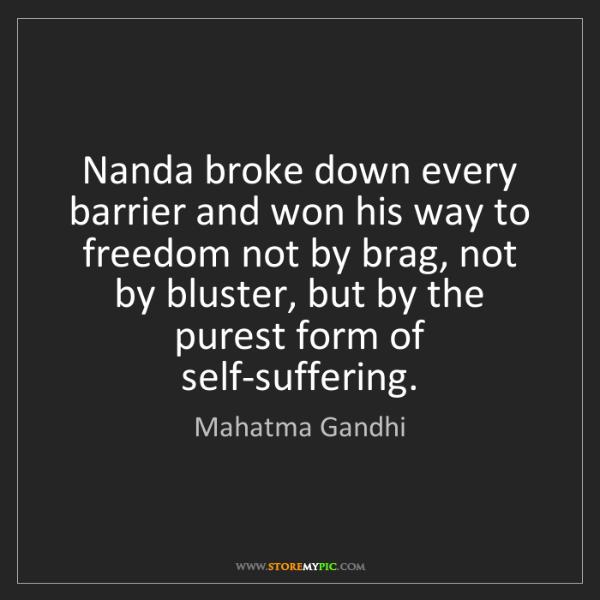 Mahatma Gandhi: Nanda broke down every barrier and won his way to freedom...