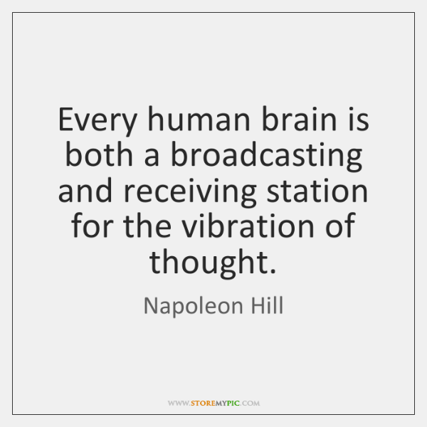 Every human brain is both a broadcasting and receiving station for the ...