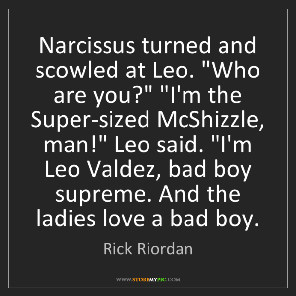 "Rick Riordan: Narcissus turned and scowled at Leo. ""Who are you?"" ""I'm..."