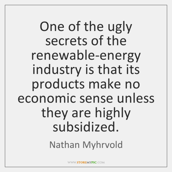 One of the ugly secrets of the renewable-energy industry is that its ...