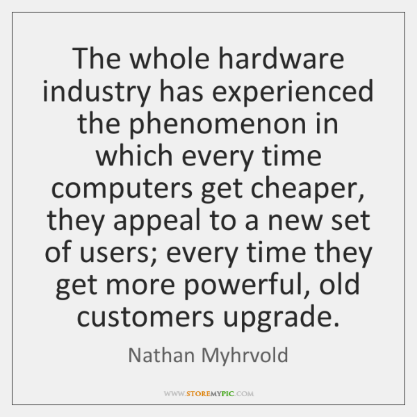 The whole hardware industry has experienced the phenomenon in which every time ...