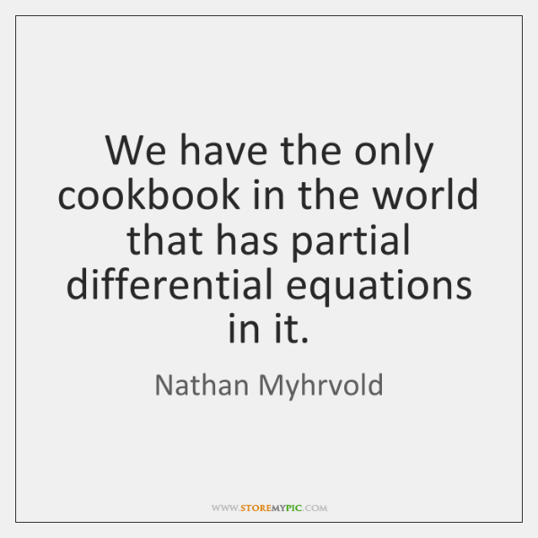 We have the only cookbook in the world that has partial differential ...