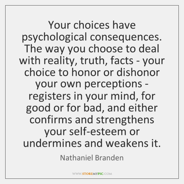 Your Choices Have Psychological Consequences The Way You Choose To