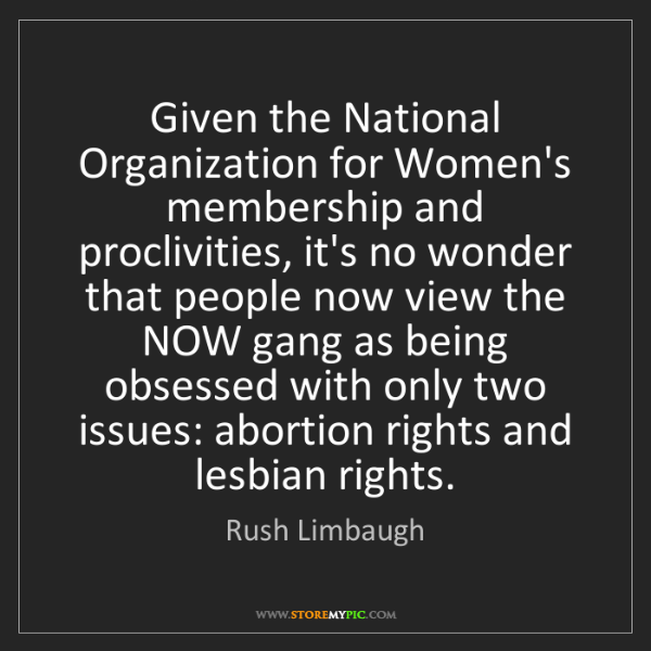 Rush Limbaugh: Given the National Organization for Women's membership...