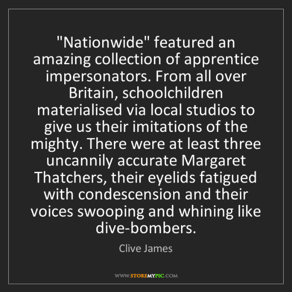 "Clive James: ""Nationwide"" featured an amazing collection of apprentice..."