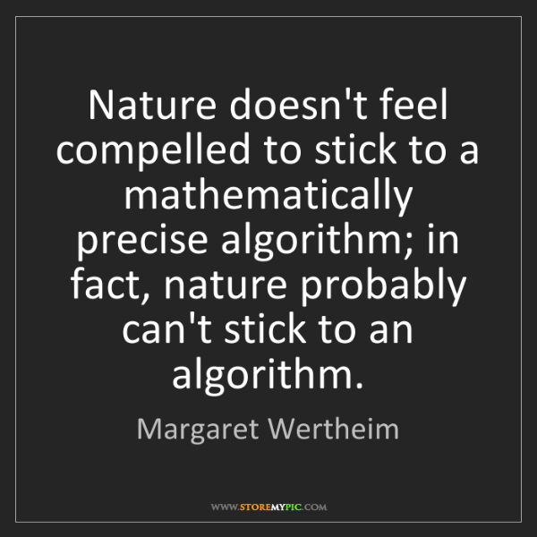 Margaret Wertheim: Nature doesn't feel compelled to stick to a mathematically...