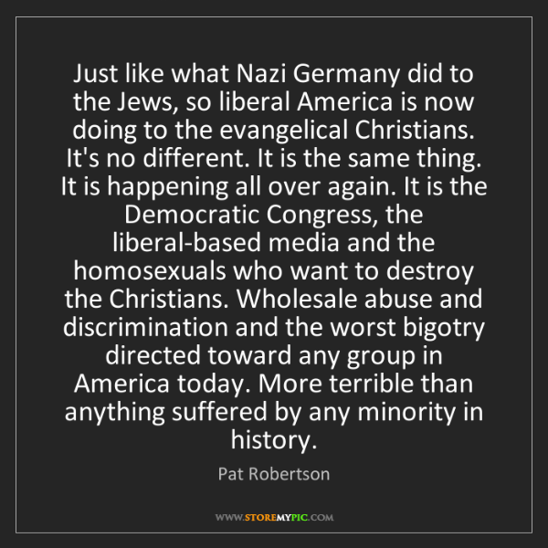 Pat Robertson: Just like what Nazi Germany did to the Jews, so liberal...