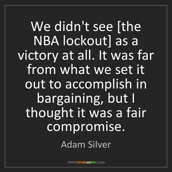 Adam Silver: We didn't see [the NBA lockout] as a victory at all....