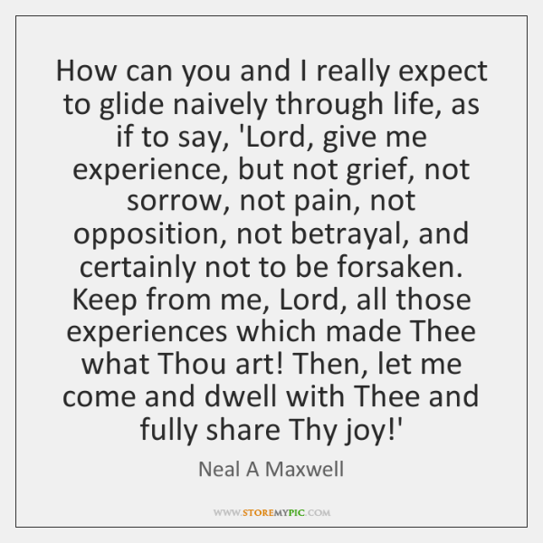 How can you and I really expect to glide naively through life, ...