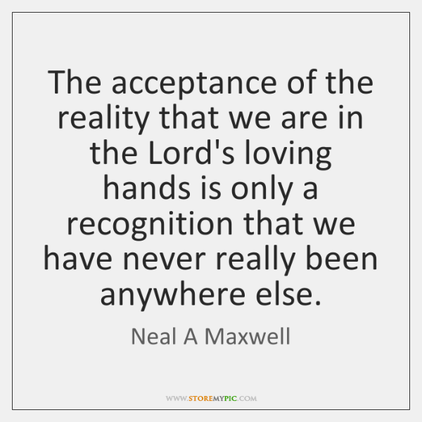 The acceptance of the reality that we are in the Lord's loving ...