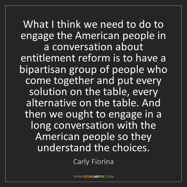 Carly Fiorina: What I think we need to do to engage the American people...
