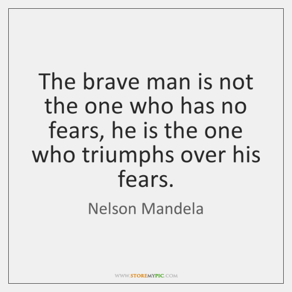 The brave man is not the one who has no fears, he ...