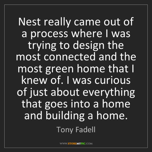 Tony Fadell: Nest really came out of a process where I was trying...